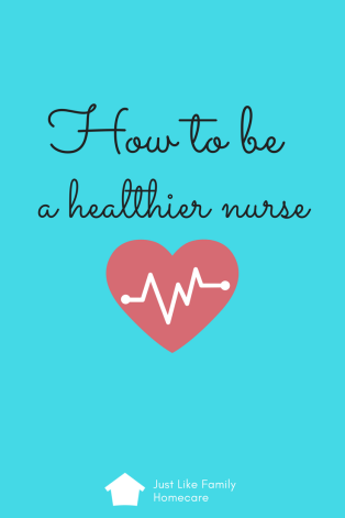 how-to-be-a-healthier-nurse-just-like-family-homecare